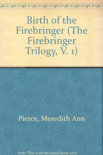 Birth of the Firebringer (The Firebringer Trilogy, V. 1) by Meredith Ann Pierce (1985-11-01)