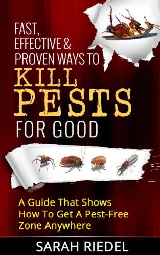 Fast, Effective & Proven Ways To Kill Pests For Good - A Guide That Shows How To Get A Pest-Free Zone Anywhere (Pest Free, Pest Control, Bed Bugs, Ants, Termites, Pest killer) (English Edition)