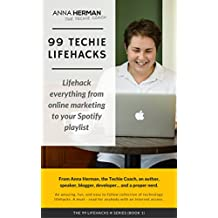 99 Techie Lifehacks: Lifehack everything from online marketing to your Spotify playlist: Productivity and Time Management Lifehacks for everyone with an ... (99 LIFEHACKS Book 1) (English Edition)