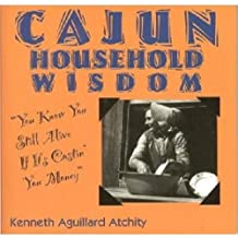 Cajun Household Wisdom: You Know You Still Alive If It's Costin' You Money! by Kenneth Atchity (1994-08-01)