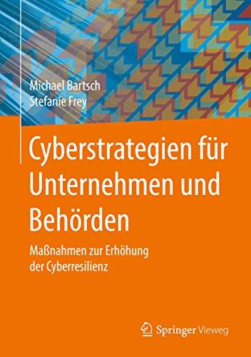 Cyberstrategien für Unternehmen und Behörden: Maßnahmen zur Erhöhung der Cyberresilienz