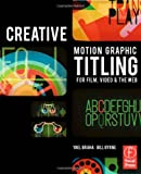 Creative Motion Graphic Titling for Film, Video, and the Web: Dynamic Motion Graphic Title Design by Yael Braha (2010-09-17)