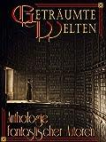 Geträumte Welten - Anthologie fantastischer Autoren von Daniela Zörner