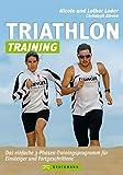 Triathlon-Training mit Lothar und Nicole Leder für Einsteiger und Forgeschrittene - Das ultimative Praxisbuch mit Trainingsplan und Tipps fürs Schwimmen, Radfahren und Laufen