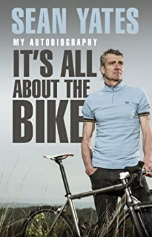 Sean Yates: It's All About the Bike: My Autobiography (English Edition) par [Yates, Sean]
