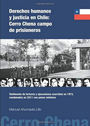 Derechos humanos y justicia en Chile:Cerro Chena campo de prisioneros (Fora de Col·lecció)