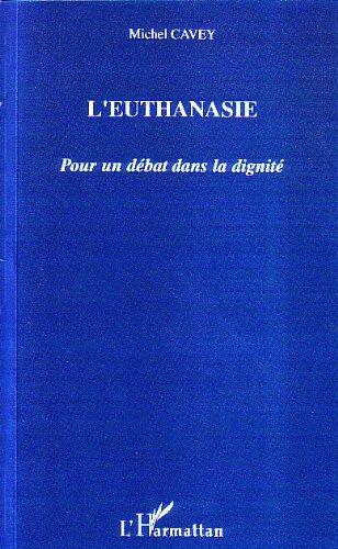 L'euthanasie : Pour un débat dans la dignité par Michel Cavey