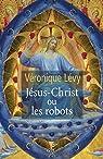Jésus-Christ ou les robots par Lévy