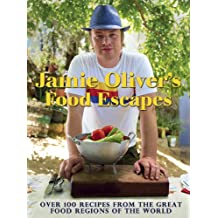 BY Oliver, Jamie ( Author ) [ JAMIE OLIVER'S FOOD ESCAPES: OVER 100 RECIPES FROM THE GREAT FOOD REGIONS OF THE WORLD ] Oct-2013 [ Hardcover ]