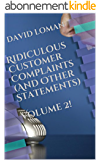 Ridiculous Customer Complaints (And Other Statements) Volume 2! (English Edition)
