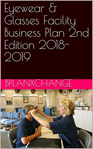 Eyewear & Glasses Facility Business Plan 2nd Edition 2018-2019 (English Edition)