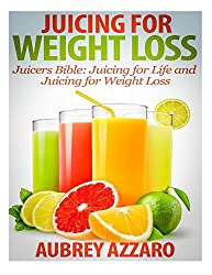Juicing For Weight Loss: Juicers Bible - Juicing for Life and Juicing for Weight (Get Juicied: Juicing Recipes, Juicing Diet, Juicing for Health) by Aubrey Azzaro (2014-01-11)