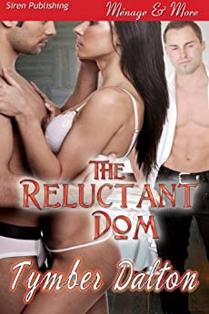 The Reluctant Dom (Siren Publishing Menage and More) di [Dalton, Tymber]