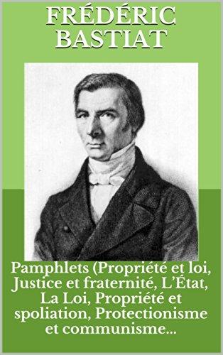 Pamphlets (Propriété et loi, Justice et fraternité, L'État, La Loi, Propriété et spoliation, Protectionisme et communisme...