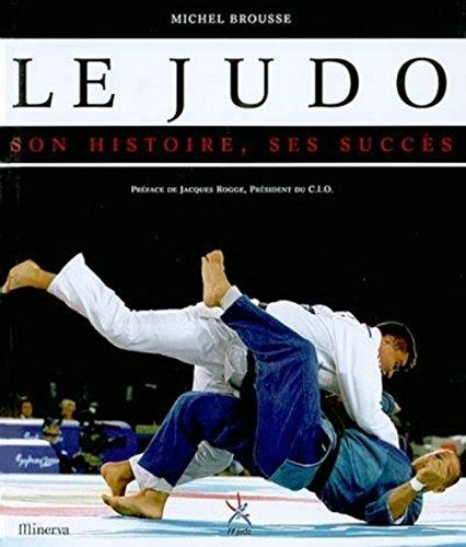 Le judo. Son histoire, ses succès par Michel Brousse