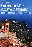 I borghi della Costa Azzurra. Borghi e cittadelle da Menton a Cannes