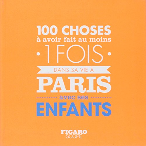 les-100-choses--avoir-fait-au-moins-1-fois-dans-sa-vie--paris-avec-ses-enfants
