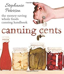 Canning Cents: The Money-saving Whole-foods Canning Handbook by Stephanie Petersen (2015) Taschenbuch