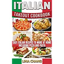 Italian Takeout Cookbook Favorite Italian Takeout Recipes to Make at Home: Italian Recipes for Pizza, Pasta, Chicken, Desserts, Appetizers, Soup, Salad, Sandwich, Bread and Rice (English Edition)