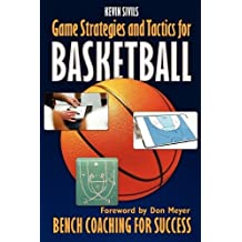 Game Strategies and Tactics for Basketball: Bench Coaching for Success by Kevin Sivils (2009-09-02)