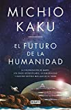 El futuro de la humanidad: La colonización de Marte, los viajes interestelares, la inmortalidad y nuestro destino más allá de la Tierra (Ciencia)