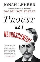 Proust Was a Neuroscientist by Jonah Lehrer (2011-02-03)