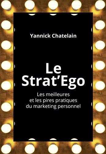 Le Strat'Ego: Les meilleures et les pires pratiques de marketing personnel (Village mondial)