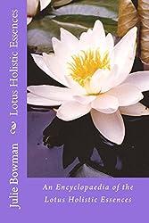 Lotus Holistic Essences: An Encyclopaedia of the Lotus Holistic Essences