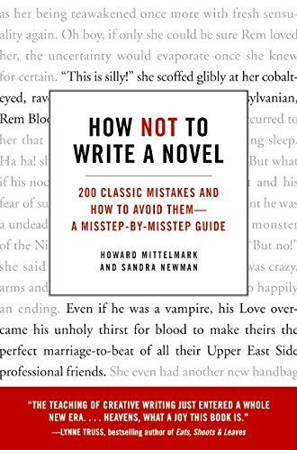 How Not to Write a Novel: 200 Classic Mistakes and How to Avoid Them--A Misstep-by-Misstep Guide by Howard Mittelmark (2008-04-01)