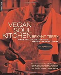 Vegan Soul Kitchen: Fresh, Healthy, and Creative African-American Cuisine by Bryant Terry (2009-03-03)