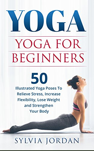 Yoga: Yoga for Beginners: 50 Illustrated Yoga Poses to ...