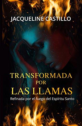 Transformada por las Llamas: Refinada por el fuego del Espíritu Santo por Jacqueline  Castillo