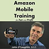 Amazon Mobile Training for Fun and Profit: How to Create and Publish a Mobile Training Course in the World's Biggest Marketplace