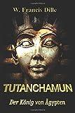 Tutanchamun: Der König von Ägypten - W. Francis Dille