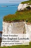 Das England-Lesebuch: Impressionen und Rezepte aus dem Land der Traditionen