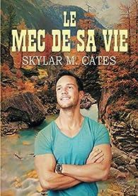 Le mec de sa vie par  Skylar M. Cates