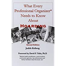 What Every Professional Organizer Needs to Know About Hoarding by Judith Kolberg (2009-02-04)