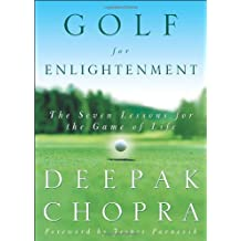 Golf for Enlightenment: The Seven Lessons for the Game of Life by Deepak Chopra (2003-03-04)