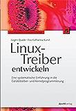 Linux-Treiber entwickeln: Eine systematische Einführung in die Gerätetreiber- und Kernelprogrammierung
