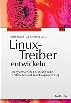 Linux-Treiber entwickeln: Eine systematische Einführung in die Gerätetreiber- und Kernelprogrammierung von [Quade, Jürgen, Kunst, Eva-Katharina]