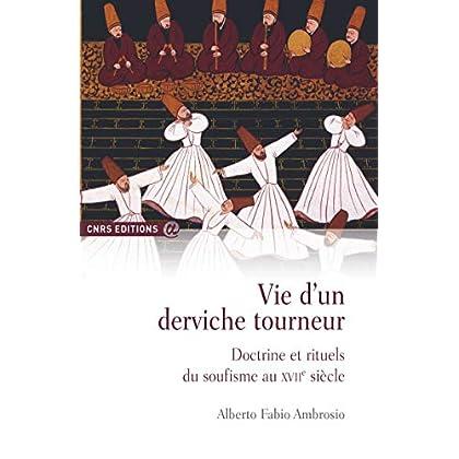 Vie d'un derviche tourneur - Doctrine et rituels du soufisme au XVIIè