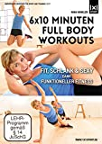 6x10 Minuten Full Body Workouts   Fit, schlank & sexy dank funktioneller Fitness