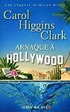 Arnaque ? Hollywood by Carol Higgins Clark (April 15,2013)