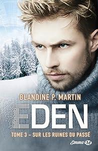 Eden, tome 3 : Sur les ruines du passé par Blandine P. Martin