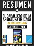 """Resumen De """"El Caballero De La Armadura Oxidada (The Knight In Rusty Armor) - De Dr. Robert Fisher"""""""