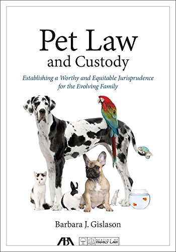 Pet Law and Custody: Establishing a Worthy and Equitable Jurisprudence for the Evolving Family (English Edition)