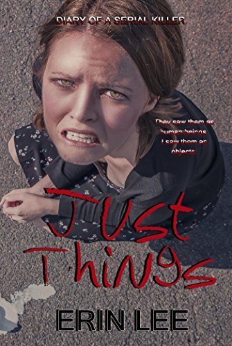 Just Things (Diary of a Serial Killer Book 1) by [Lee, Erin]