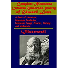 Complete Nonsense Children Humorous Poetry of Edward Lear- A Book of Nonsense, Nonsense Drolleries, Nonsense Songs (Illustrated) (English Edition)