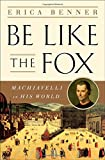 Be Like the Fox – Machiavelli In His World