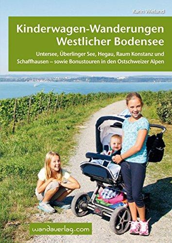 Kinderwagen-Wanderungen westlicher Bodensee: Untersee, Überlinger See, Hegau, Raum Konstanz und Schaffhausen - sowie Bonustouren in den Ostschweizer Alpen